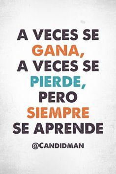 """""""A veces se gana, a veces se pierde, pero siempre se aprende"""". #Candidman #Frases #Motivacion"""