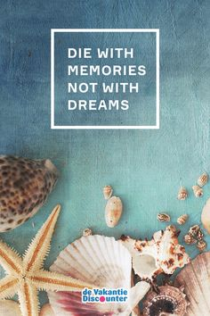 """Travel quote: """"Die with memories, not with dreams"""""""