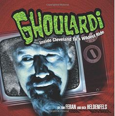 Ghoulardi: Inside Cleveland TV's Wildest Ride (Ohio) by Tom Feran - Fun book to read and you lived in Cleveland in the 60's