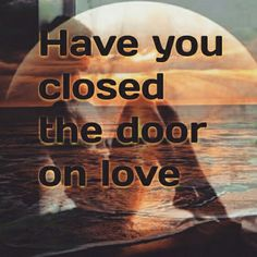Have you closed the door on love, Can you be so blind? . Did you think I'd just give up? Can you read my mind Take a good look at my face. Can't you see what your love meant to me? . They say time will heal the pain  But it just goes on forever .  Love Never fades away