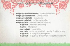 megmagyarázhatatlanság – unexplainableness  megmagyaráz – he/she/it explains (it fully)  magyaráz – he/she is explaining  magyar – Hungarian