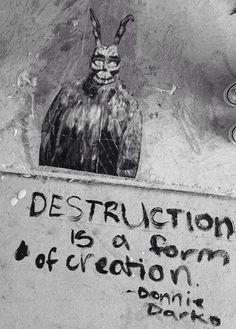 """""""Destruição é uma forma de criação."""" - Donnie Darko"""