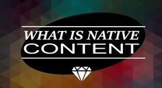 What is native content