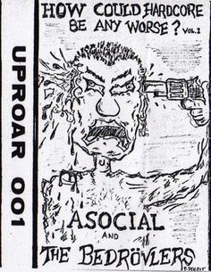 Asocial And The Bedrövlers* - How Could Hardcore Be Any Worse? Vol. I (Cassette) at Discogs