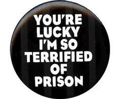 You have no idea how lucky...