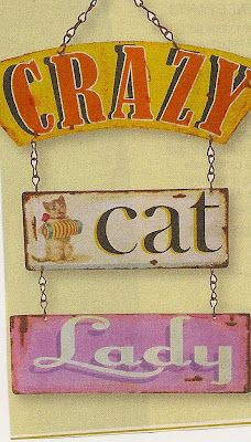 I  love this sign. Someday, i will have cats, and the kids down the way will call me the crazy cat lady. ;)