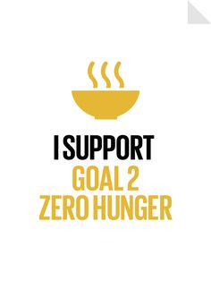 Zero Hunger - Global Goal 2 End hunger, achieve food security and improved nutrition and promote sustainable agriculture. By 2030 no one will go hungry anywhere in the world.