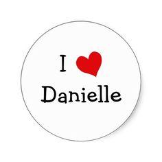 I Love Danielle Round Sticker