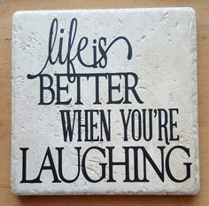 Wise words to live by because life really IS better when you're laughing! I finish all of my tiles with a cork backing and they look great displayed on a plate