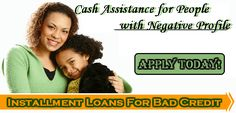Cash Assistance for People with Negative Profile with Installment Loans For Bad Credit..