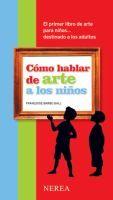 Cómo hablar de arte a los niños / Françoise Barbe-Gall ; traducción, Xabier Andonegi Santamaría