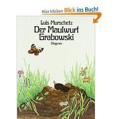 Der Maulwurf Grabowski. Dazu Aktivitäten über Maulwürfe, der Mensch und die Umwelt.