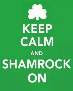Keep Calm and Shamrock on... ...
