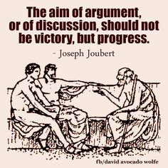 Joseph Joubert  - but in reality that is so rarely what is going on, whether the participants are conscious of it or not.
