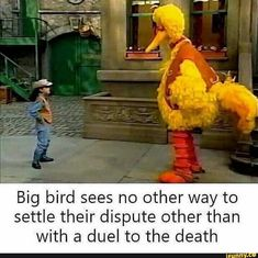 Big Bird sees no other way to resolve its dispute other than a death duel - popular memes on the sit Really Funny Memes, Stupid Funny Memes, Funny Relatable Memes, Haha Funny, Hilarious, Funny Stuff, Dark Humour Memes, Dark Memes, Elmo Memes