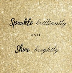 Sparkle brilliantly and shine brightly. ✨