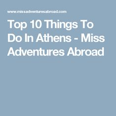 Top 10 Things To Do In Athens - Miss Adventures Abroad