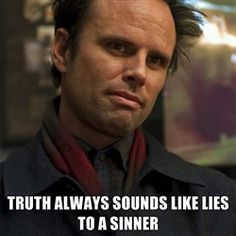 the truth always sounds like lies to a sinner -