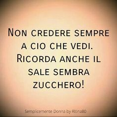 Non credere sempre a cio che vedi! Tumblr Quotes, Wise Quotes, Words Quotes, Motivational Quotes, Inspirational Quotes, Sayings, Italian Quotes, Ways To Be Happier, The Ugly Truth