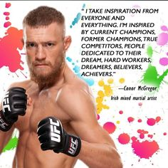 "#‎InspirationalQuote‬ : ""I take inspiration from everyone and everything. I'm inspired by current champions, former champions, true competitors, people dedicated to their dream, hard workers, dreamers, believers, achievers.""- #ConorMcGregor"