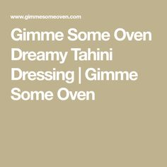 Gimme Some Oven Dreamy Tahini Dressing | Gimme Some Oven