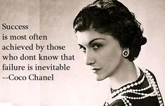 Success if most often achieved by those who don't know that failure is inevitable - Coco Chanel Gabrielle Bonheur Chanel, Coco Chanel Quotes, Fabulous Quotes, Important People, Classy And Fabulous, Fashion Quotes, People Quotes, Inevitable, Birthday Quotes