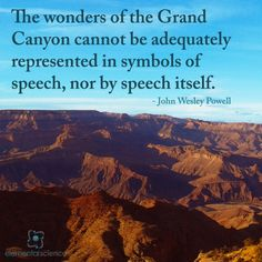 """The wonders of the Grand Canyon cannot be adequately represented in symbols of speech, nor by speech itself."" - John Wesley Powell"