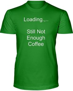 Loading...Still Not Enough Coffee Unisex T-shirt