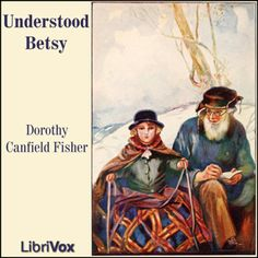"""Free Downloadable Audio Version of """"Understood Betsy"""" by Dorothy Canfield Fisher. Sonlight Core B"""