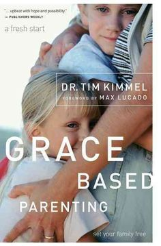 Grace Based Parenting: Set Your Familiy Free