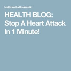 HEALTH BLOG: Stop A Heart Attack In 1 Minute!