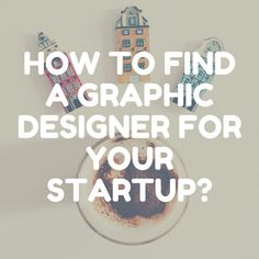 How To Find A Graphic Designer For Your Startup?