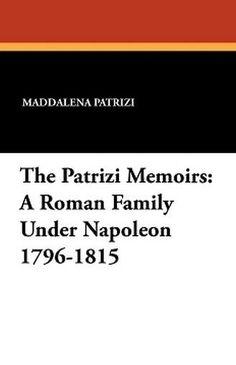 The Patrizi Memoirs: A Roman Family Under Napoleon 1796-1815, by Maddalena Patrizi (Paperback)