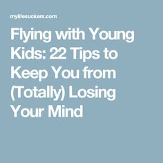 Flying with Young Kids: 22 Tips to Keep You from (Totally) Losing Your Mind