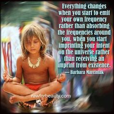 Everything changes when you start to emit your own frequency...
