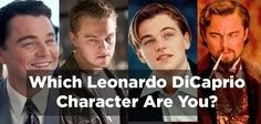 Which Leonardo DiCaprio Character Are You? Romeo & Juliet! I need to rewatch that!
