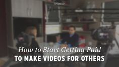 How to Start Getting Paid to Make Videos for Others (DVG 022) — DIY Video Guy