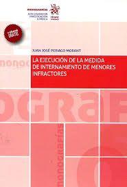 La ejecución de la medida de internamiento de menores infractores : (cuestiones problemáticas) / Juan José Periago Morant. Tirant lo Blanch, 2017