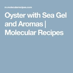 Oyster with Sea Gel and Aromas | Molecular Recipes