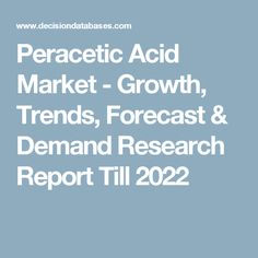 Peracetic Acid Market - Growth, Trends, Forecast & Demand Research Report Till 2022