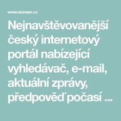 Nejnavštěvovanější český internetový portál nabízející vyhledávač, e-mail, aktuální zprávy, předpověď počasí a odkazy, které se mohou hodit.