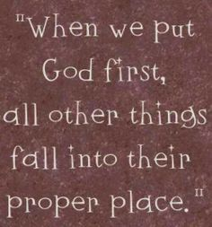 """Priorities! ~ Matthew 6:33 (KJV): """"But seek ye first the kingdom of God, and his righteousness; and all these things shall be added unto you."""""""