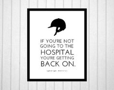 If you're not going to the hospital yo're getting back on.