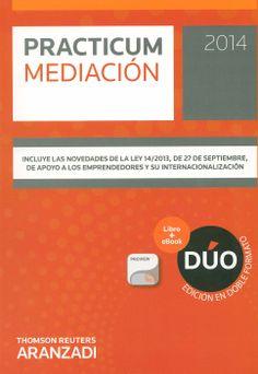 Practicum mediación. 2014 / [edición dirigida por Eduardo Vázquez de Castro ; coordinada por Carmen Fernández Canales]. - Cizur Menor (Navarra) : Aranzadi, 2013