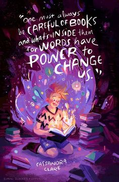 """""""One must always be careful of books and what's inside them for words have power to change us."""" - Cassandra Clare"""