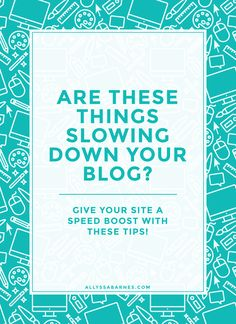 Are these things slowing down your blog? | If your blog is loading slowly, you could be losing out on pageviews. Click through to find out how to speed up your blog, plus download a FREE site speed resource guide.