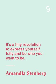 GIRLBOSS QUOTE: It's a tiny revolution to express yourself fully and be who you want to be. - Amandla Stenberg