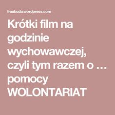 Krótki film na godzinie wychowawczej, czyli tym razem o … pomocy WOLONTARIAT