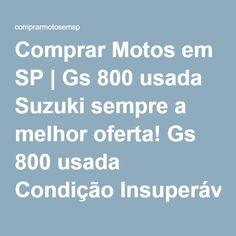 Comprar Motos em SP | Gs 800 usada Suzuki sempre a melhor oferta! Gs 800 usada Condição Insuperável Gs 800 usada Avenida Prefeito Luiz Latorre, n°4950 Jardim das Hortências – Jundiaí – SP Brasil Cep: 13209-430 – comprarmotosemsp