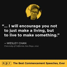 Wesley Chan, 2012. From NPR's The Best Commencement Speeches, Ever.